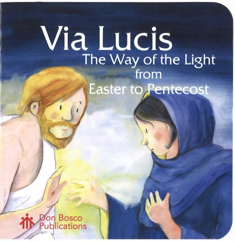 Via Lucis: The Way of the Light from Easter to Pentecost