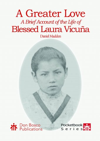 A Greater Love: A Brief Account of the Life of Blessed Laura Vicuña