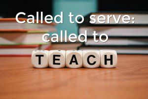 Called to serve: called to teach