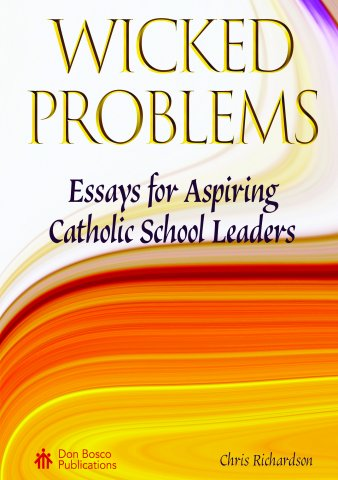Wicked Problems: Essays for Aspiring Catholic School Leaders