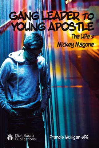 Gang Leader to Young Apostle: The Life of Mickey Magone